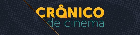cronico-de-cinema